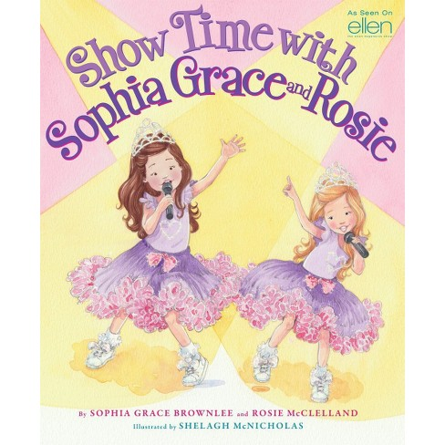 Show Time With Sophia Grace And Rosie Hardcover By Sophia Grace