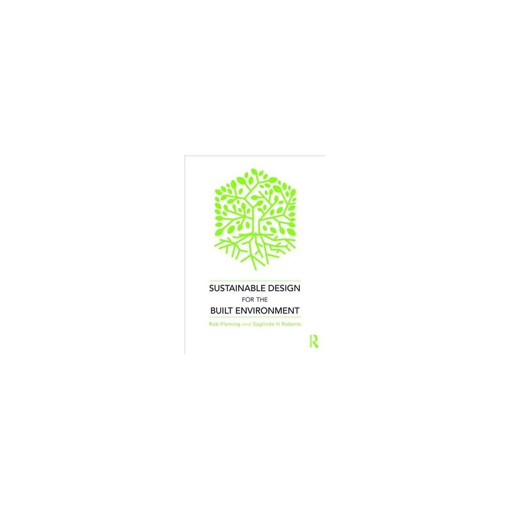 Sustainable Design for the Built Environment - by Rob Fleming & Saglinda H. Roberts (Paperback)