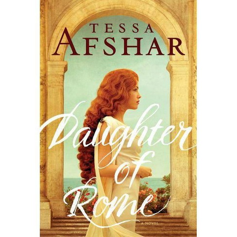 Daughter Of Rome By Tessa Afshar Hardcover Target