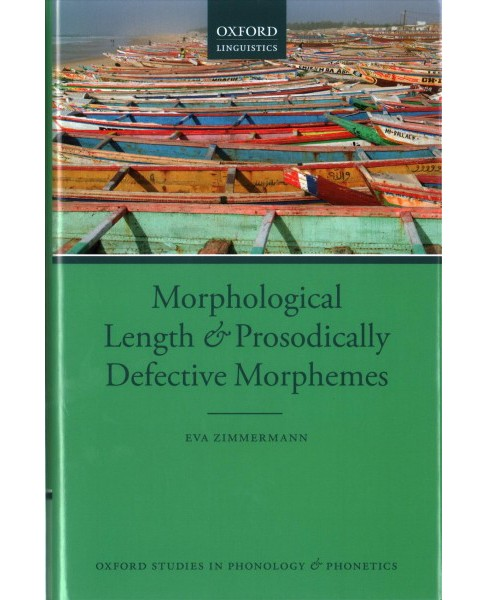 Morphological Length and Prosodically Defective Morphemes (Hardcover) (Eva Zimmermann) - image 1 of 1