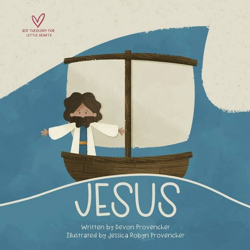 Jesus - (Big Theology for Little Hearts) by  Devon Provencher (Board_book) - image 1 of 1