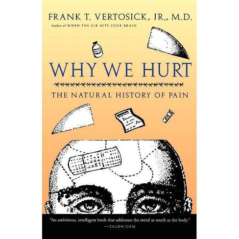 Why We Hurt - by  Frank T Vertosick Jr (Paperback) - image 1 of 1