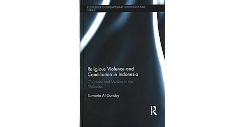 Religious Violence and Conciliation in Indonesia : Christians and Muslims in the Moluccas (Hardcover) - image 1 of 1