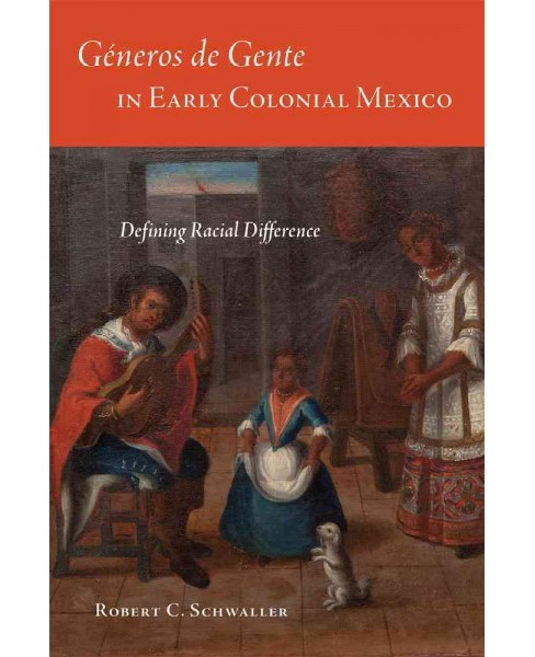 Géneros De Gente in Early Colonial Mexico : Defining Racial Difference (Hardcover) (Robert C. - image 1 of 1