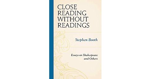 Close Reading Without Readings : Essays on Shakespeare and Others (Hardcover) (Stephen Booth) - image 1 of 1