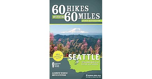60 Hikes Within 60 Miles Seattle : Including Bellevue, Everett, and Tacoma: 10th Anniversary Edition - image 1 of 1