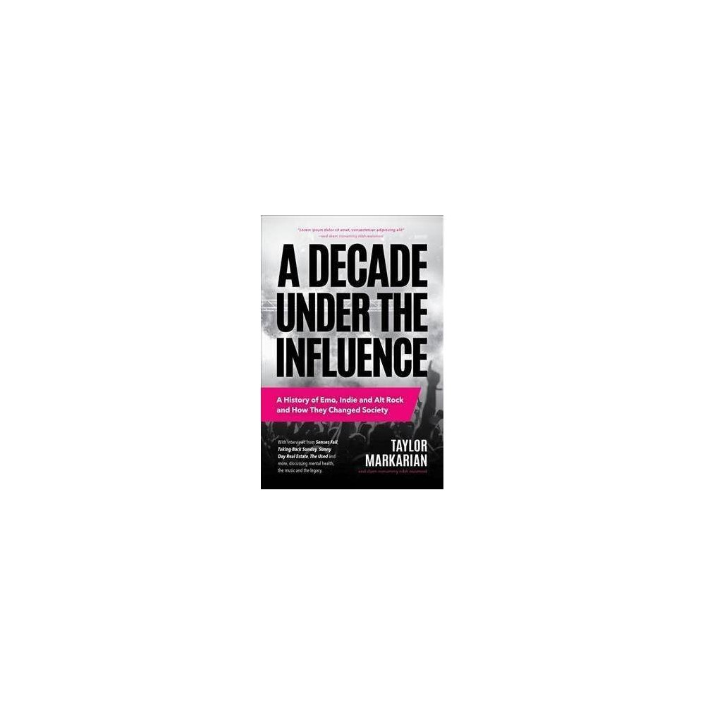 A Decade Under the Influence - by Taylor Markarian (Paperback)