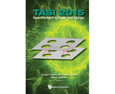 TASI 2015 : New Frontiers in Fields and Strings: Proceedings of the 2015 Theoretical Advanced Study - image 1 of 1