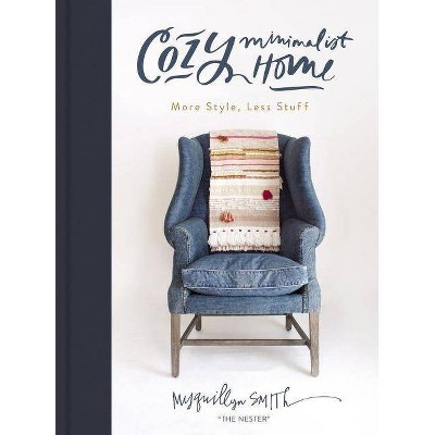 Cozy Minimalist Home : More Style, Less Stuff - by Myquillyn Smith (Hardcover)