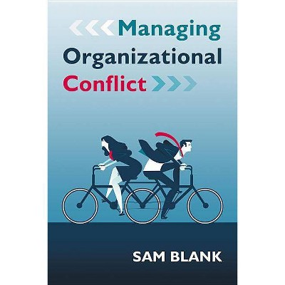 Managing Organizational Conflict - by  Sam Blank (Paperback)