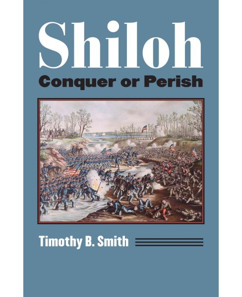 Shiloh : Conquer or Perish (Reprint) (Paperback) (Timothy B. Smith) - image 1 of 1