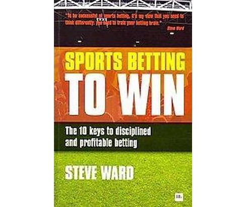 Sports Betting to Win : The 10 Keys to Disciplined and Profitable Betting (Paperback) (Steve Ward) - image 1 of 1