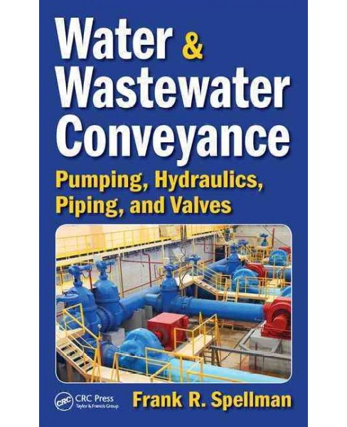 Water and Wastewater Conveyance : Pumping, Hydraulics, Piping, and Valves (Hardcover) (Frank R. - image 1 of 1