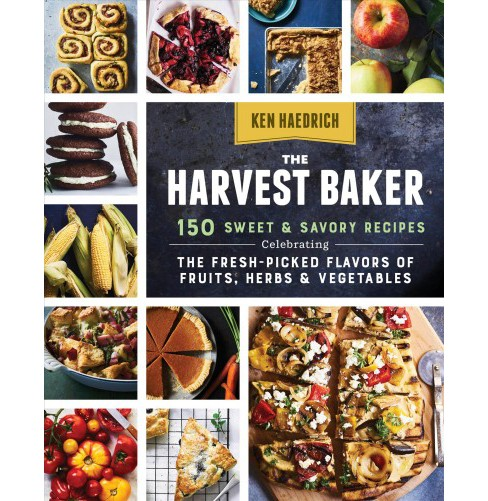 Harvest Baker : 150 Sweet & Savory Recipes Celebrating the Fresh-Picked Flavors of Fruits, Herbs & - image 1 of 1