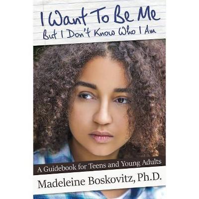 I Want To Be Me But I Don't Know Who I Am - by  Madeleine Boskovitz (Paperback)