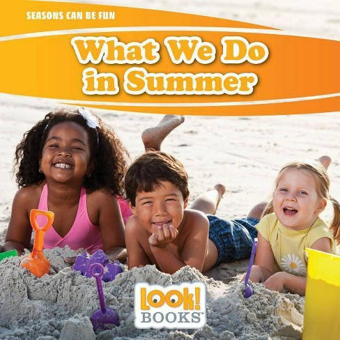 What We Do in Summer - (Seasons Can Be Fun (Look! Books (TM))) by  Joann Early Macken (Hardcover) - image 1 of 1