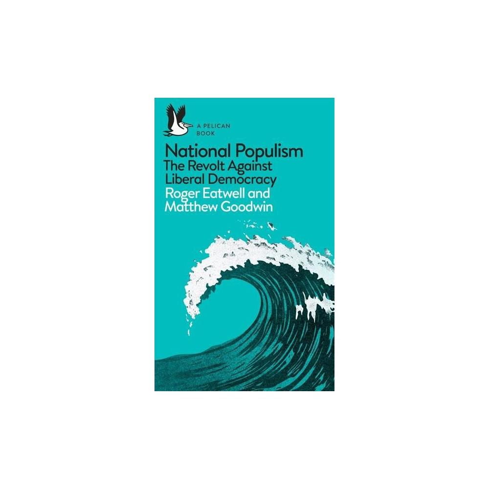 National Populism : The Revolt Against Liberal Democracy - (Paperback)