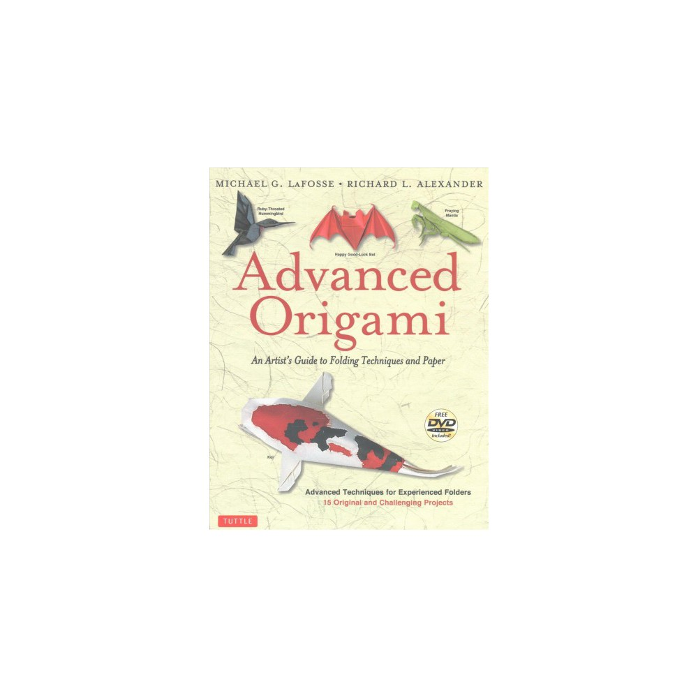 Advanced Origami : An Artist's Guide to Folding Techniques and Paper (Paperback) (Michael G. LaFosse &