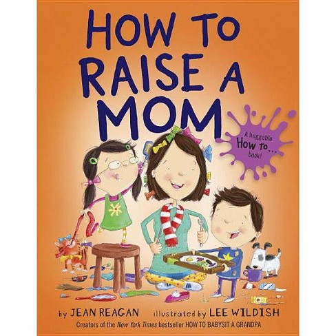 How to Raise a Mom - by  Jean Reagan (Hardcover) - image 1 of 1