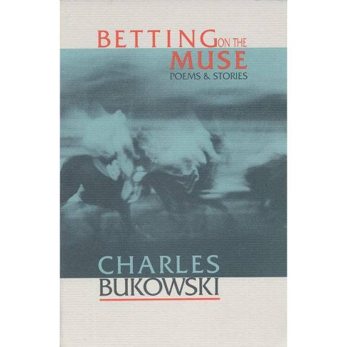 Betting on the Muse - by  Charles Bukowski (Paperback) - image 1 of 1
