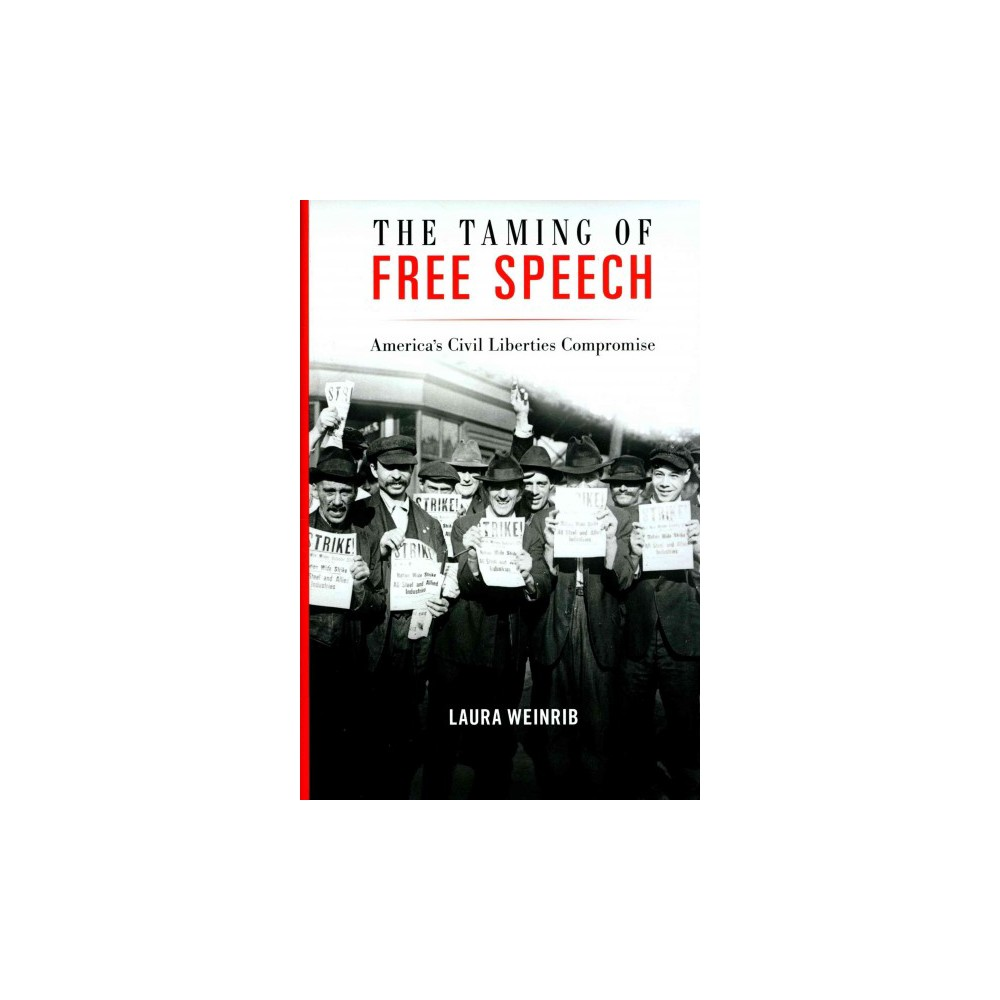 Taming of Free Speech : America's Civil Liberties Compromise (Hardcover) (Laura Weinrib)