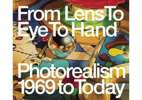 From Lens to Eye to Hand : Photorealism 1969 to Today -  by Terrie Sultan (Hardcover) - image 1 of 1