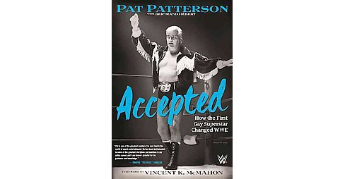 Accepted : How the First Gay Superstar Changed WWE (Hardcover) (Pat Patterson) - image 1 of 1