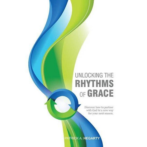 Unlocking the Rhythms of Grace - by  A Patrick Hegarty (Paperback) - image 1 of 1