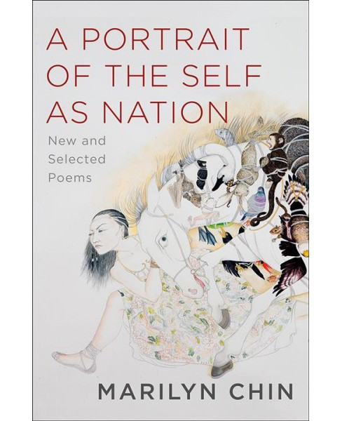 Portrait of the Self As Nation : New and Selected Poems -  by Marilyn Chin (Hardcover) - image 1 of 1