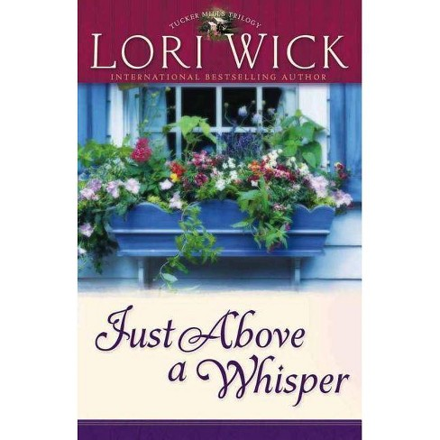Just Above a Whisper - (Tucker Mills Trilogy) by  Lori Wick (Paperback) - image 1 of 1