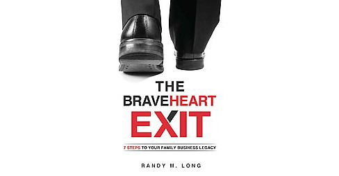 Braveheart Exit : 7 Steps to Your Family Business Legacy (Hardcover) (Randy M. Long) - image 1 of 1