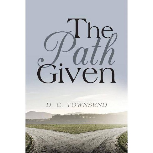 The Path Given - by  D C Townsend (Paperback) - image 1 of 1