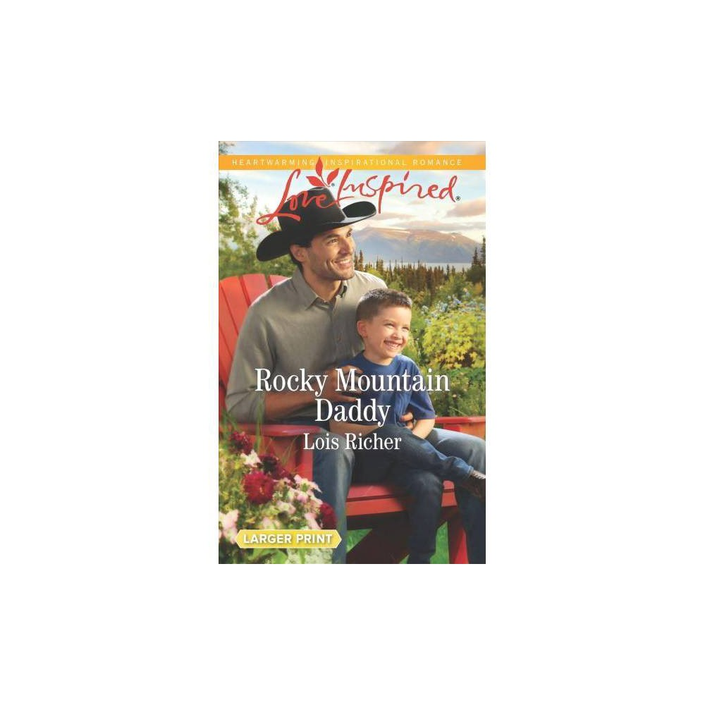 Rocky Mountain Daddy - Lgr (Love Inspired (Large Print)) by Lois Richer (Paperback)