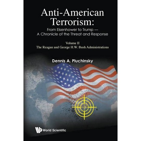 Anti-American Terrorism: From Eisenhower to Trump - A Chronicle of the Threat and Response: Volume II: The Reagan and George H.W. Bush - image 1 of 1