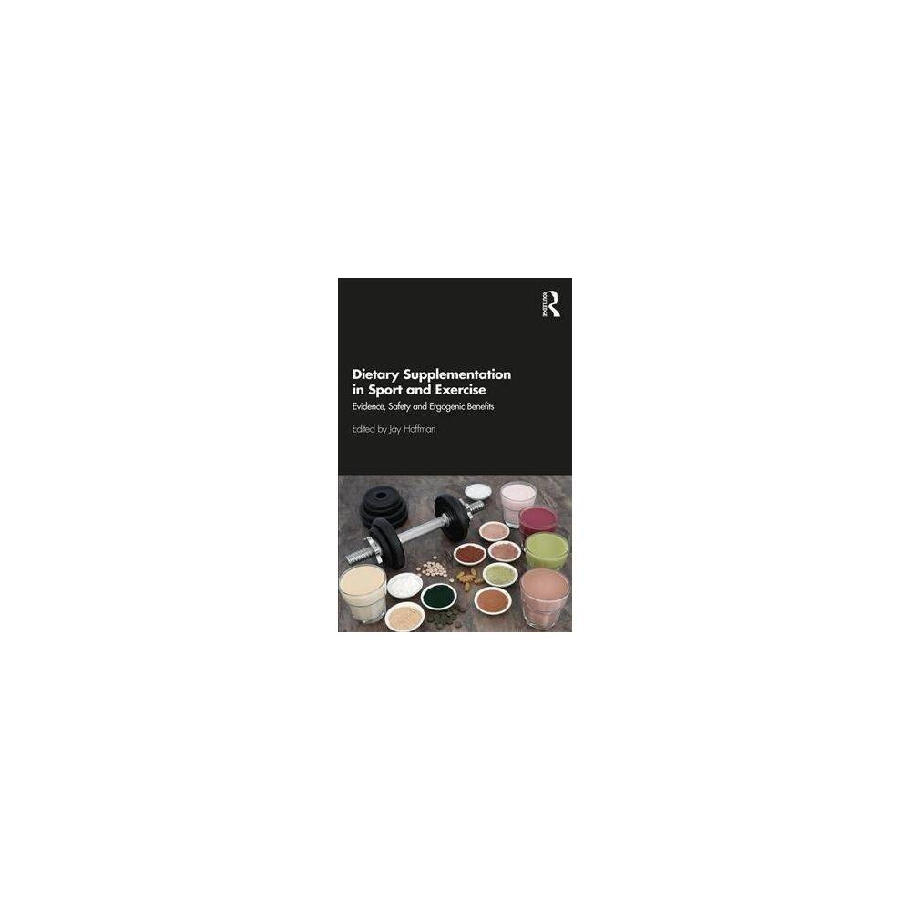 Dietary Supplementation in Sport and Exercise : Evidence, Safety and Ergogenic Benefits - (Paperback)
