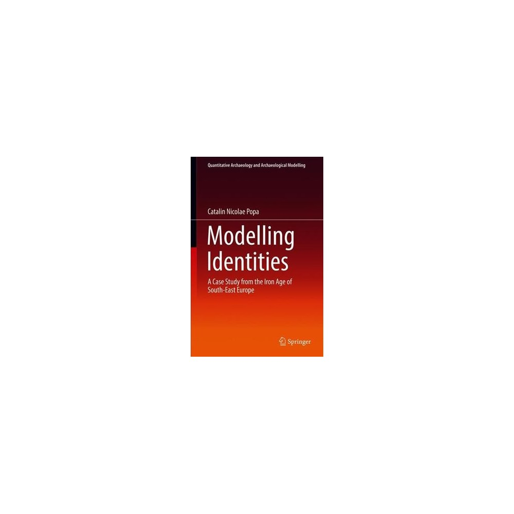 Modelling Identities : A Case Study from the Iron Age of South-east Europe - (Hardcover)