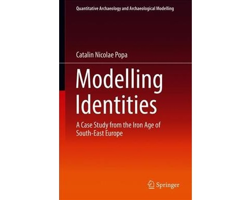 Modelling Identities : A Case Study from the Iron Age of South-east Europe -  (Hardcover) - image 1 of 1