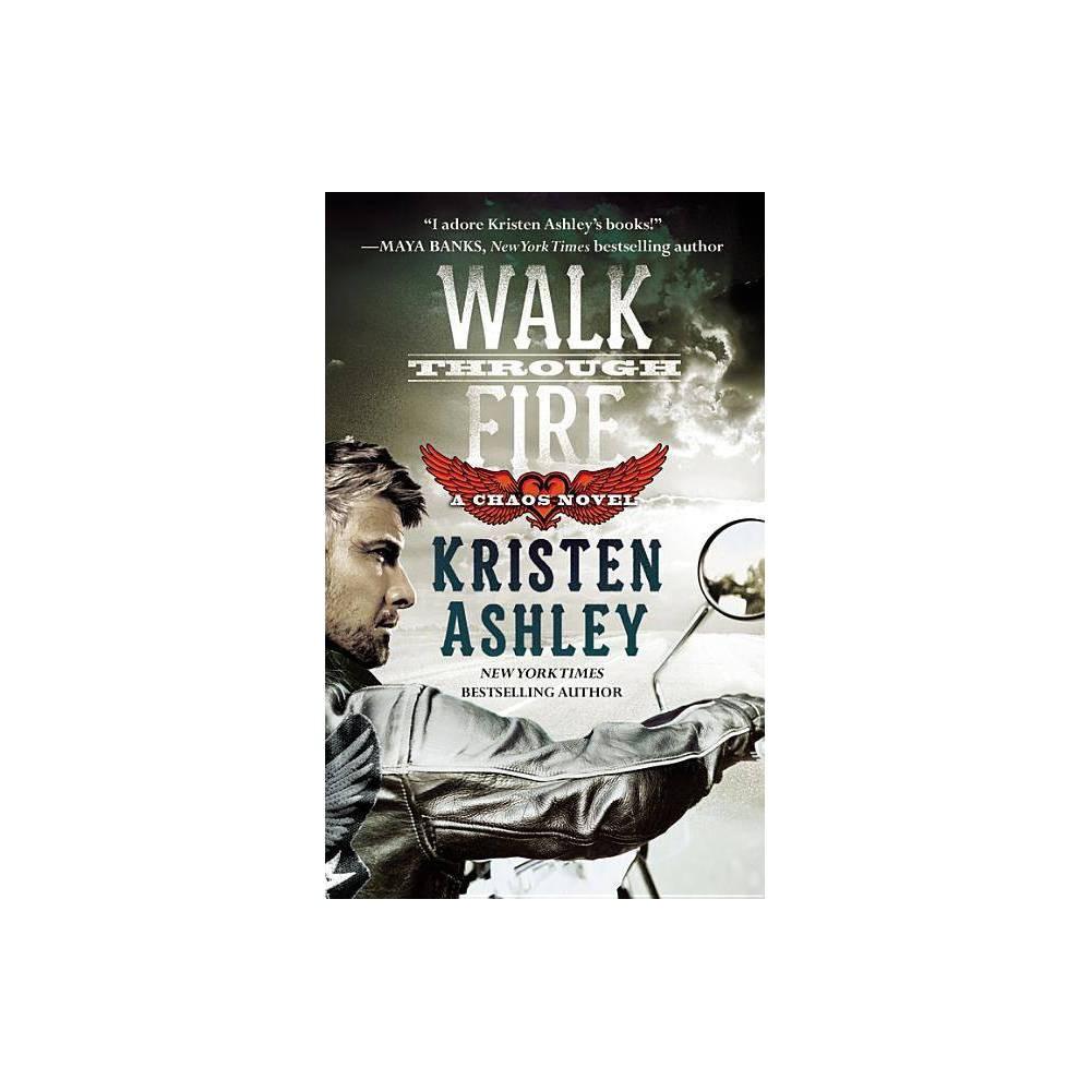 Walk Through Fire Chaos By Kristen Ashley Paperback