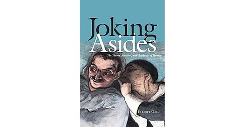 Joking Asides : The Theory, Analysis, and Aesthetics of Humor (Paperback) (Elliott Oring) - image 1 of 1