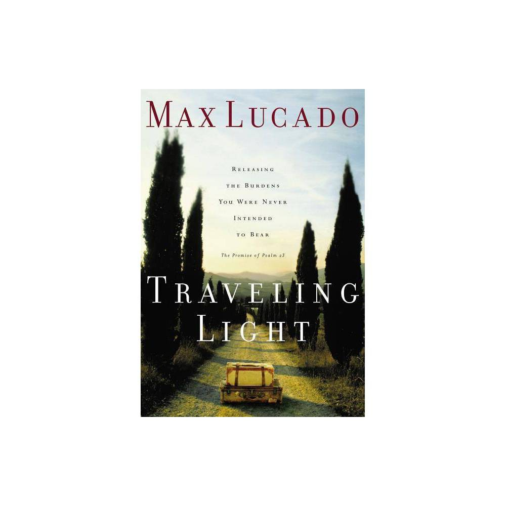 Traveling Light By Max Lucado Paperback