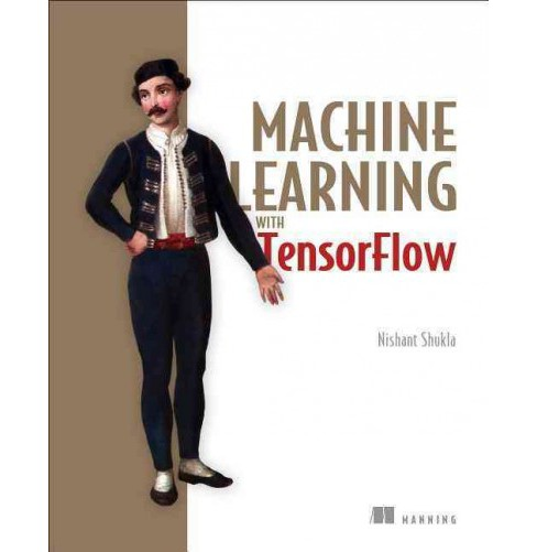 Machine Learning With Tensorflow -  by Nishant Shukla (Paperback) - image 1 of 1
