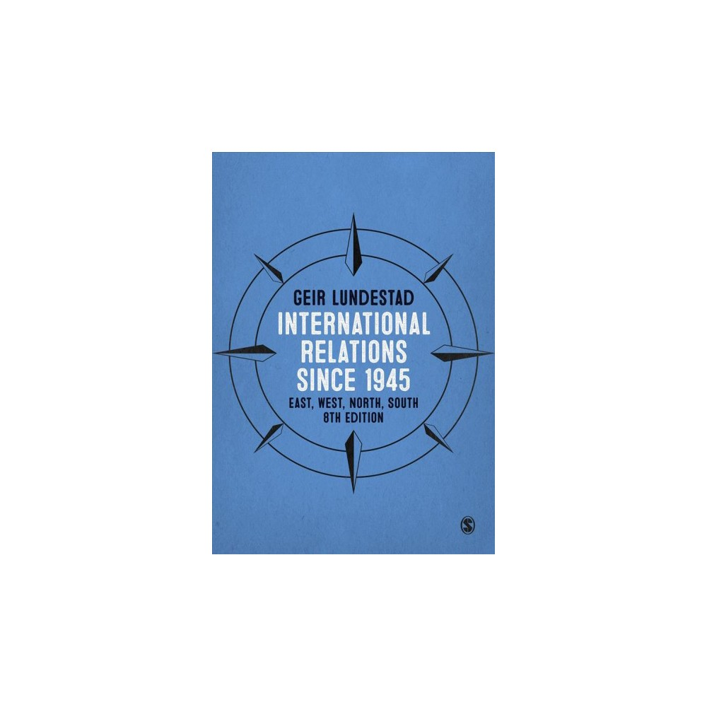 International Relations Since 1945 : East, West, North, South - by Geir Lundestad (Hardcover)