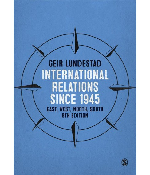 International Relations Since 1945 : East, West, North, South -  by Geir Lundestad (Hardcover) - image 1 of 1