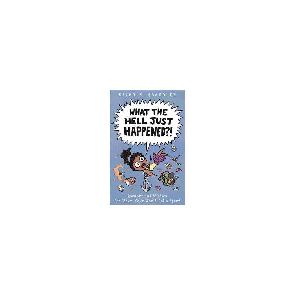 What the Hell Just Happened?! : Comfort and Wisdom for When Your World Falls Apart - (Hardcover)