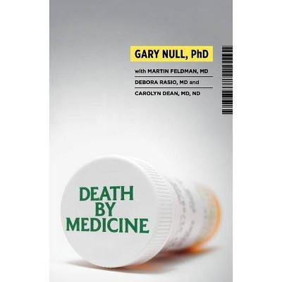 Death by Medicine - by  Gary Null & Martin Feldman & Debora Rasio & Carolyn Dean (Mixed Media Product)