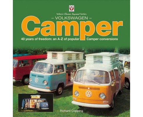 Volkswagen Camper : 40 Years of Freedom: An A-Z of Popular Camper Conversions -  Reissue (Paperback) - image 1 of 1