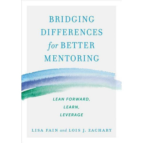 Bridging Differences for Better Mentoring - by  Lisa Fain & Lois J Zachary (Paperback) - image 1 of 1