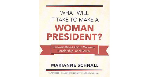 What Will It Take to Make a Woman President? : Conversations About Women, Leadership, and Power - image 1 of 1