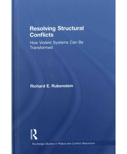 Resolving Structural Conflicts : How Violent Systems Can Be Transformed (Hardcover) (Richard E. - image 1 of 1