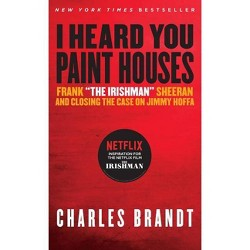 I Heard You Paint Houses - by  Charles Brandt (Paperback)